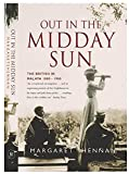 Out in the midday sun : the British in Malaya, 1880-1960 / Margaret Shennan