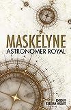 Maskelyne : astronomer royal / edited by Rebekah Higgitt