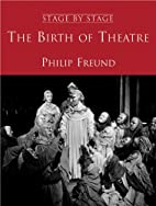 The Birth of Theatre: Birth of Theatre v.1:…