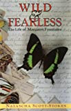 Wild and fearless : the life of Margaret Fountaine / Natascha Scott-Stokes