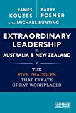 Extraordinary leadership in Australia & New Zealand : the five practices that create great workplaces / James Kouzes, Barry Posner with Michael Bunting