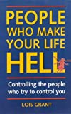 People who make your life hell : managing the people who try to control you / Lois Grant
