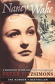 Nancy Wake: A Biography of Our Greatest War…