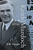 Keith Murdoch : founder of a media empire / R.M. Younger