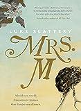 Mrs M : an imagined history / Luke Slattery