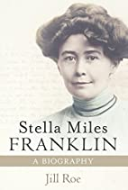 Stella Miles Franklin: a biography by Jill…