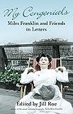 My congenials : Miles Franklin & friends in letters / edited by Jill Roe