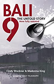Bali 9: The Untold Story , Now Fully Updared…