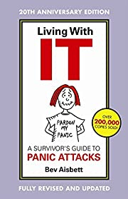 Living With It: A Survivor'S Guide To Panic…