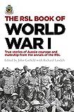 The RSL book of World War I / edited by John Gatfield with Richard Landels