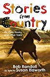 Stories from country : my pony Hooky and other tales / Bob Randall and Susan Haworth ; illustrations by Susan Haworth