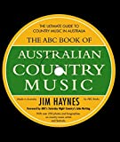 The ABC book of Australian country music : the ultimate guide to country music in Australia / Jim Haynes
