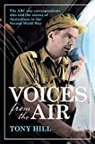 Voices from the air : ABC war correspondents of the Second World War / Tony Hill