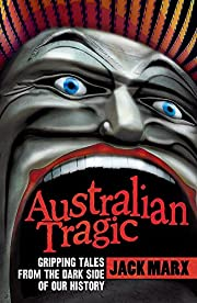 Australian Tragic: Gripping tales from the…
