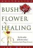 Australian bush flower healing / Ian White