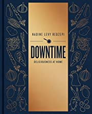 Downtime: Deliciousness at Home: A Cookbook…