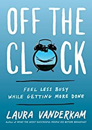Off the Clock: Feel Less Busy While Getting…