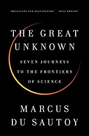The Great Unknown: Seven Journeys to the…
