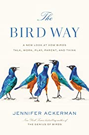The Bird Way: A New Look at How Birds Talk,…
