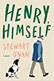 Henry, Himself: A Novel, O'Nan, Stewart