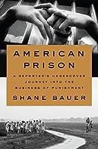 American Prison: A Reporter's Undercover…