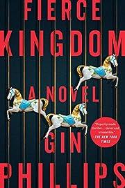 Fierce Kingdom: A Novel por Gin Phillips