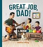 Great Job, Dad! by Holman Wang