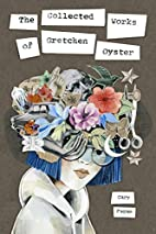 The Collected Works of Gretchen Oyster by…