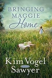 Bringing Maggie Home: A Novel by Kim Vogel…