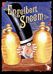 Engelbert Sneem and His Dream Vacuum Machine…
