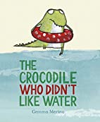 The Crocodile Who Didn't like Water by…