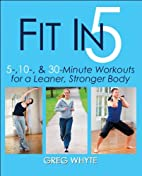 Fit in 5: 5, 10, & 30 Minute Workouts for a…