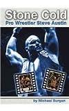 Stone Cold : pro wrestler Steve Austin / by Michael Burgan