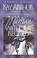 A Marriage Without Regrets: Study Guide by…