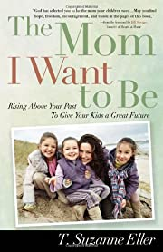 The mom I want to be av T. Suzanne Eller