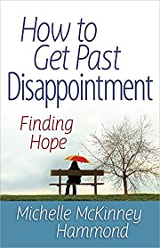 How to Get Past Disappointment: Finding Hope…