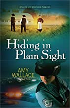 Hiding in Plain Sight by Amy N. Wallace