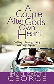 A Couple After God's Own Heart: Building a…