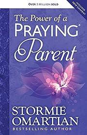 The Power of a Praying® Parent – tekijä:…