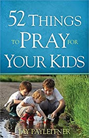 52 Things to Pray for Your Kids af Jay…