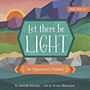 Let There Be Light: An Opposites Primer…