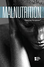 Malnutrition: Opposing Viewpoints by…