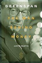 Greenspan : The Man Behind Money by Justin…