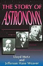 The Story of Astronomy by Lloyd Motz