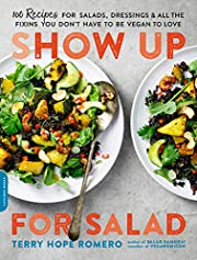 Show Up for Salad: 100 More Recipes for…