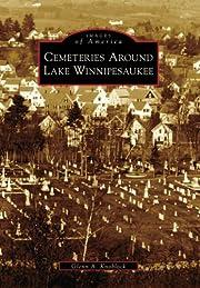 Cemeteries Around Lake Winnipesaukee (NH)…