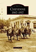 Cheyenne: 1867-1917 by Nancy Weidel