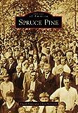 Spruce Pine / David Biddix and Chris Hollifield ; foreword by Gloria Houston