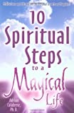 10 Spiritual Steps To A Magical Life