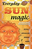 Everyday Sun Magic: Spells & Rituals for Radiant Living
